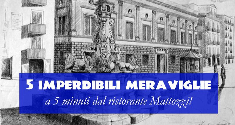 5 imperdibili meraviglie partenopee a 5 minuti, o poco più, dalla Pizzeria Mattozzi
